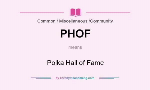 What does PHOF mean? It stands for Polka Hall of Fame