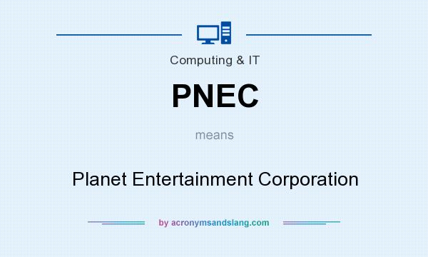 What does PNEC mean? It stands for Planet Entertainment Corporation