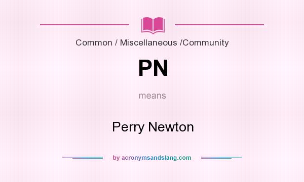 What does PN mean? It stands for Perry Newton