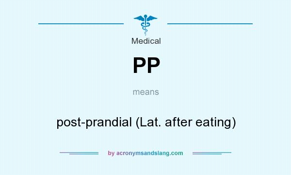 What does PP mean? It stands for post-prandial (Lat. after eating)