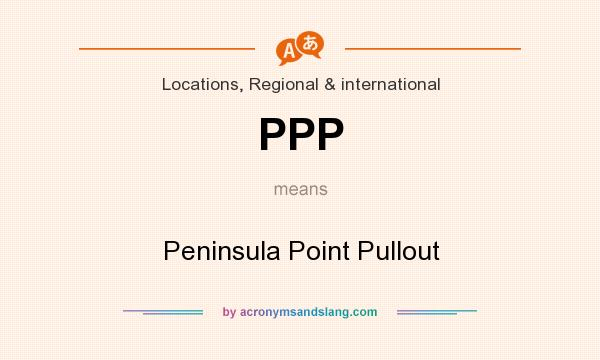 What does PPP mean? It stands for Peninsula Point Pullout