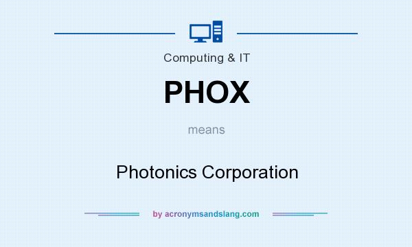 What does PHOX mean? It stands for Photonics Corporation