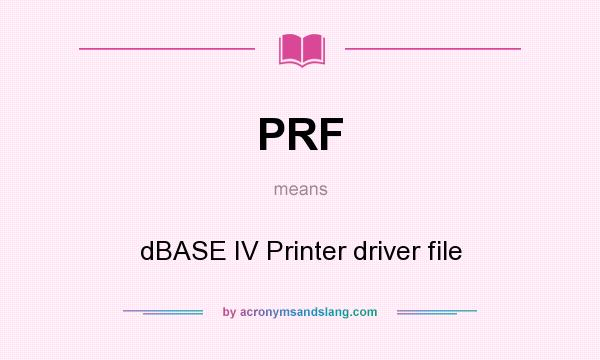 What does PRF mean? It stands for dBASE IV Printer driver file