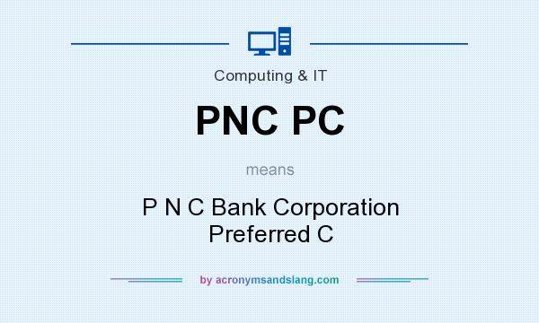 What does PNC PC mean? It stands for P N C Bank Corporation Preferred C
