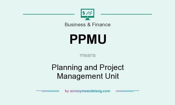 What does PPMU mean? It stands for Planning and Project Management Unit