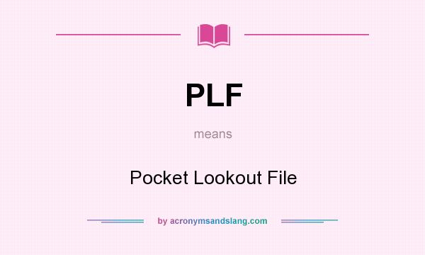 What does PLF mean? It stands for Pocket Lookout File