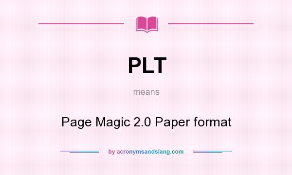 What does PLT mean? It stands for Page Magic 2.0 Paper format