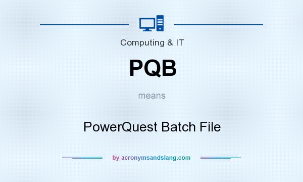 What does PQB mean? It stands for PowerQuest Batch File
