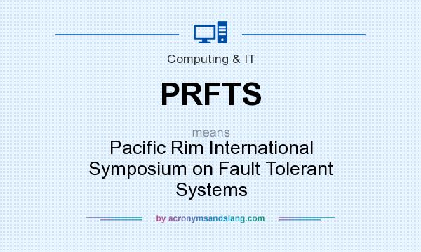 What does PRFTS mean? It stands for Pacific Rim International Symposium on Fault Tolerant Systems