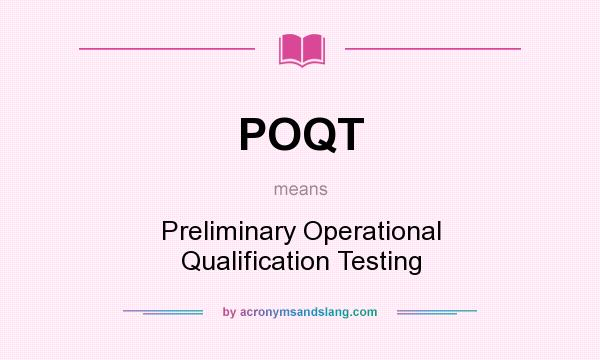 What does POQT mean? It stands for Preliminary Operational Qualification Testing