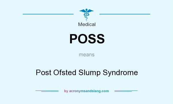 What does POSS mean? It stands for Post Ofsted Slump Syndrome