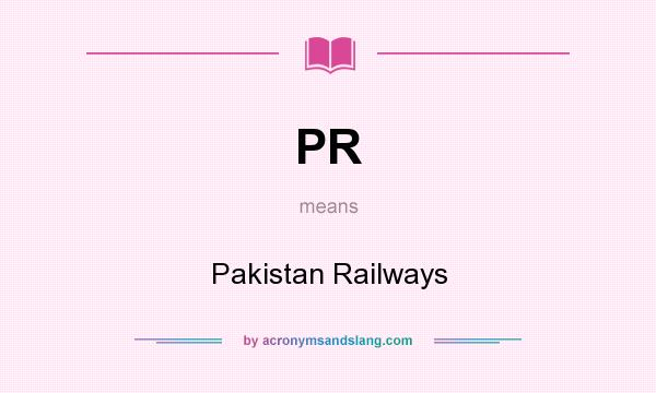 What does PR mean? It stands for Pakistan Railways