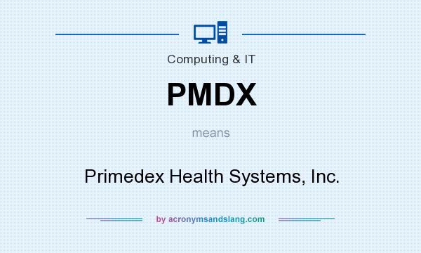 What does PMDX mean? It stands for Primedex Health Systems, Inc.