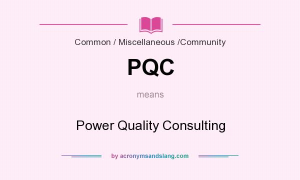 What does PQC mean? It stands for Power Quality Consulting
