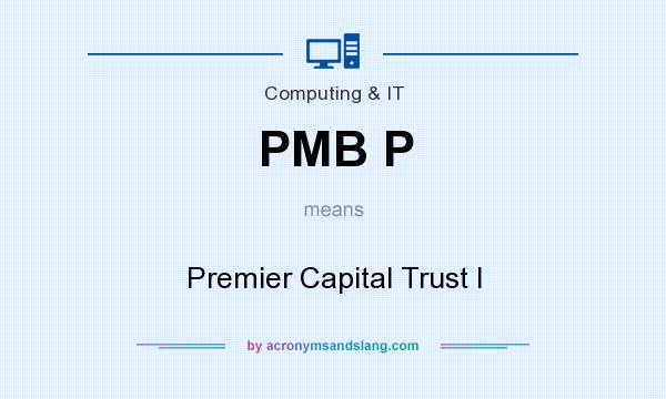 What does PMB P mean? It stands for Premier Capital Trust I