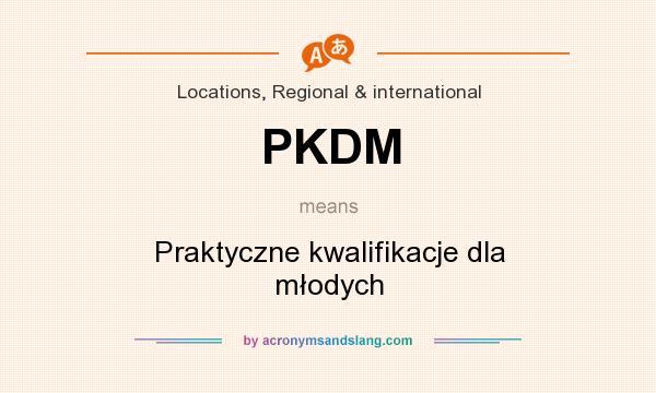 What does PKDM mean? It stands for Praktyczne kwalifikacje dla młodych