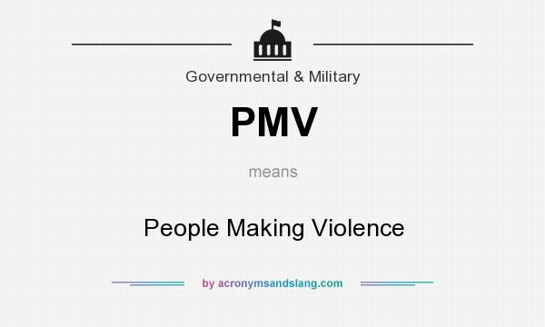 What does PMV mean? It stands for People Making Violence