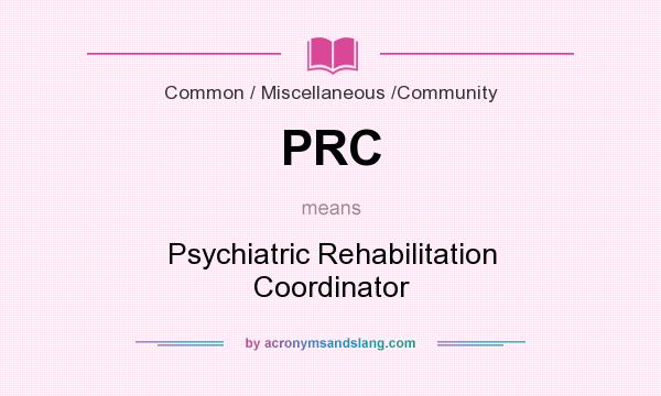 What does PRC mean? It stands for Psychiatric Rehabilitation Coordinator