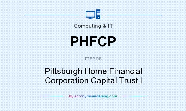 What does PHFCP mean? It stands for Pittsburgh Home Financial Corporation Capital Trust I
