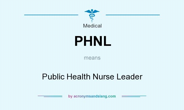 What does PHNL mean? It stands for Public Health Nurse Leader