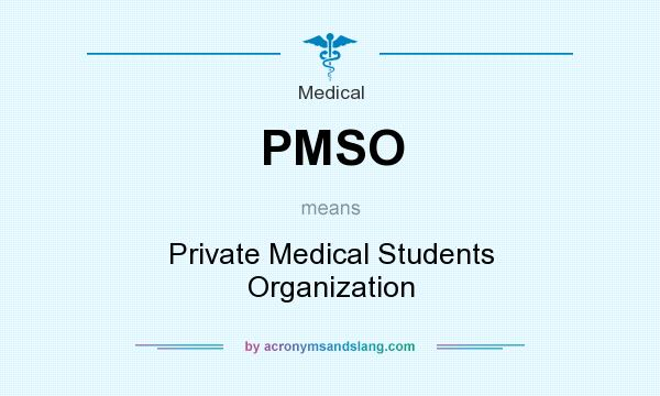 What does PMSO mean? It stands for Private Medical Students Organization