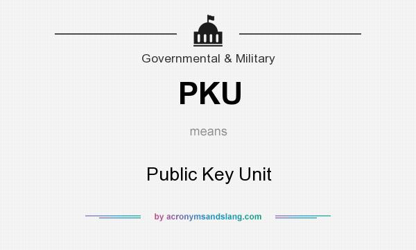 What does PKU mean? It stands for Public Key Unit