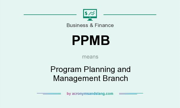 What does PPMB mean? It stands for Program Planning and Management Branch
