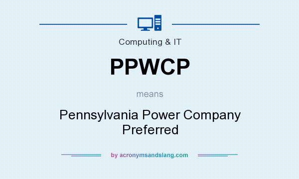 What does PPWCP mean? It stands for Pennsylvania Power Company Preferred