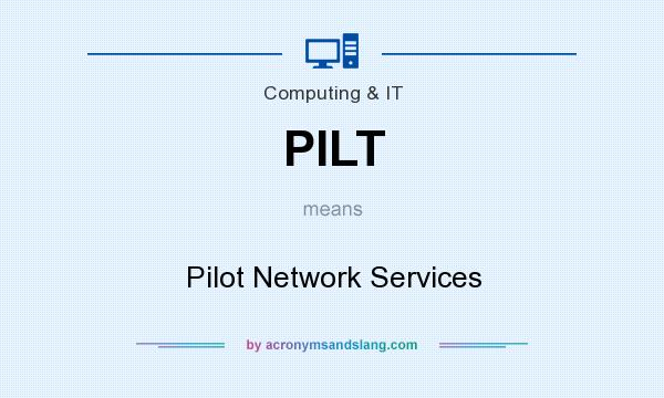 What does PILT mean? It stands for Pilot Network Services