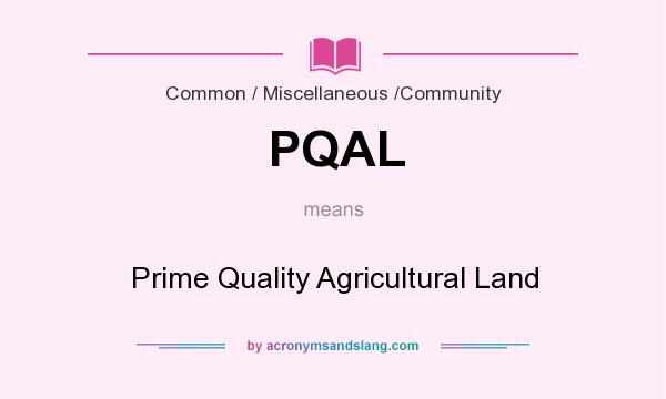 What does PQAL mean? It stands for Prime Quality Agricultural Land