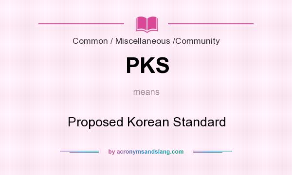 What does PKS mean? It stands for Proposed Korean Standard