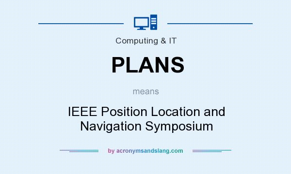 What does PLANS mean? It stands for IEEE Position Location and Navigation Symposium