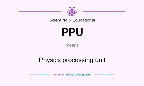 What does PPU mean? It stands for Physics processing unit