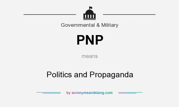 What does PNP mean? It stands for Politics and Propaganda