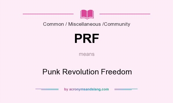 What does PRF mean? It stands for Punk Revolution Freedom