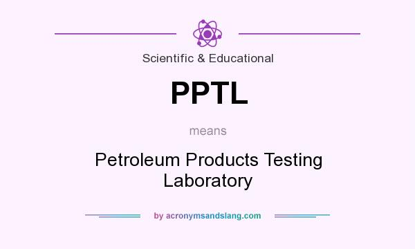 What does PPTL mean? It stands for Petroleum Products Testing Laboratory
