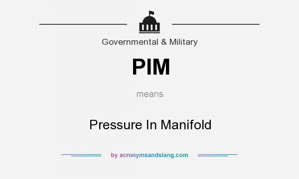 What does PIM mean? It stands for Pressure In Manifold