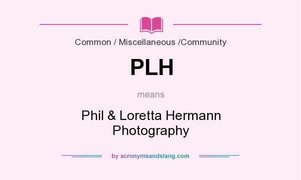 What does PLH mean? It stands for Phil & Loretta Hermann Photography