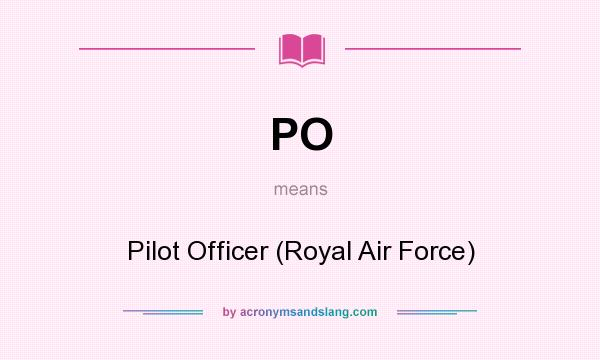 What does PO mean? It stands for Pilot Officer (Royal Air Force)