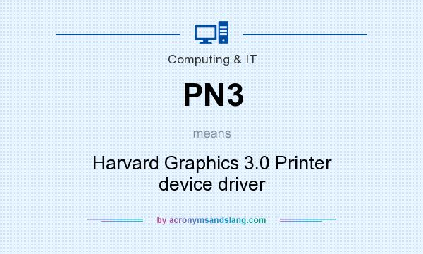What does PN3 mean? It stands for Harvard Graphics 3.0 Printer device driver