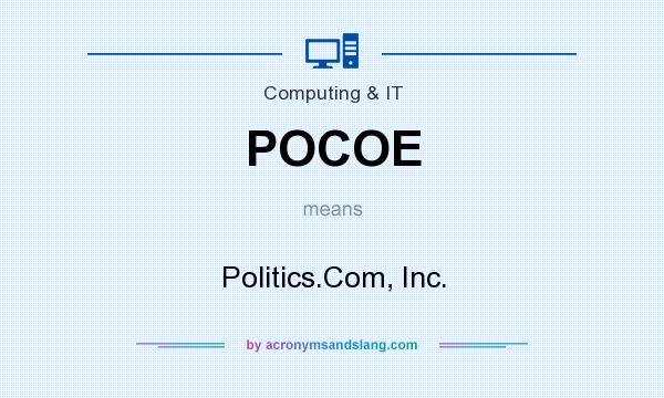 What does POCOE mean? It stands for Politics.Com, Inc.