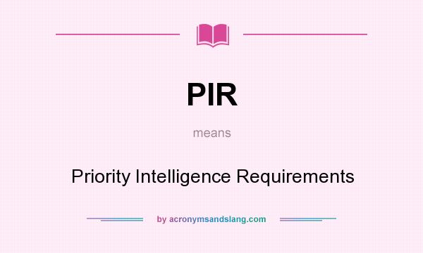 What does PIR mean? It stands for Priority Intelligence Requirements