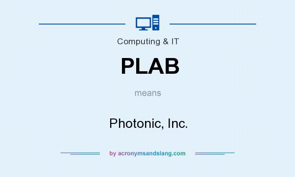 What does PLAB mean? It stands for Photonic, Inc.