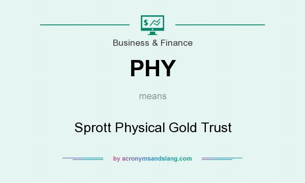 What does PHY mean? It stands for Sprott Physical Gold Trust