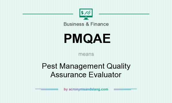 What does PMQAE mean? It stands for Pest Management Quality Assurance Evaluator