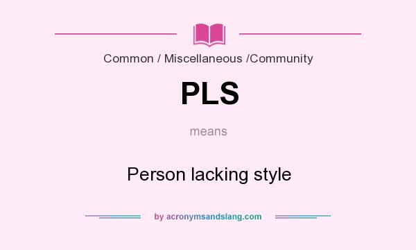 What does PLS mean? It stands for Person lacking style