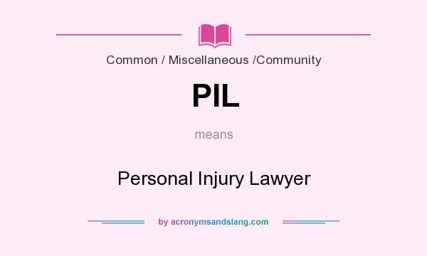 What does PIL mean? It stands for Personal Injury Lawyer