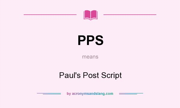 What does PPS mean? It stands for Paul`s Post Script