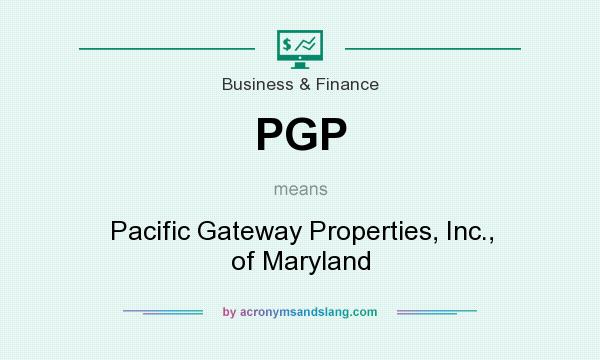 What does PGP mean? It stands for Pacific Gateway Properties, Inc., of Maryland