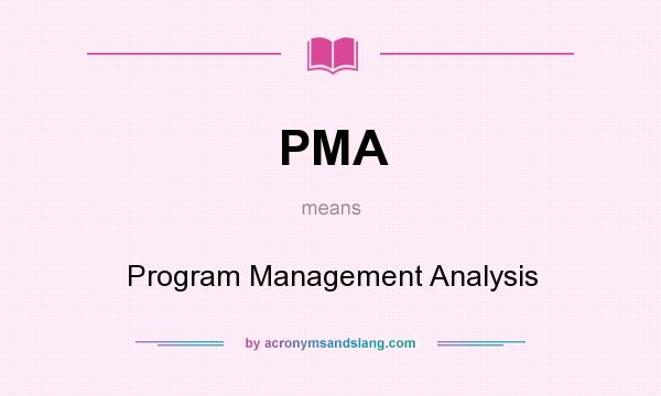 What does PMA mean? It stands for Program Management Analysis